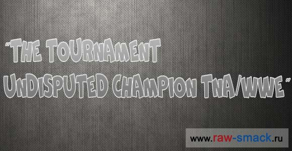 """The Tournament Undisputed Champion TNA/WWE Table"""